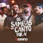 Os Sambas que Canto por Aí (Ao Vivo) de Vou pro Sereno