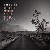Luther Black and the Cold Hard Facts von Luther Black and the Cold Hard Facts