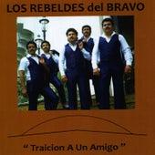 Traicion a un Amigo by Los Rebeldes del Bravo