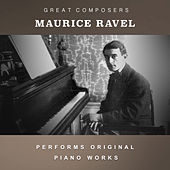 Maurice Ravel Performs Original Piano Works di Maurice Ravel