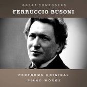 Ferruccio Busoni Performs Original Piano Works by Ferruccio Busoni