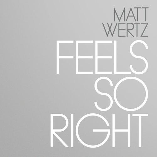 Feels So Right by Matt Wertz