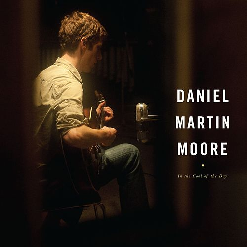 In The Cool Of The Day by Daniel Martin Moore