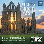 Nights Bright Days - Britten: Four Sea Interludes and Passacaglia; Holst, Meechan and Purcell von Chicago Gargoyle Brass and Organ Ensemble