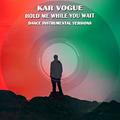 Hold Me While You Wait (Dance Instrumental Versions) von Kar Vogue