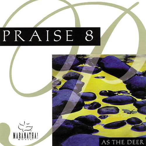 Praise 8 - As The Deer by Marantha Music