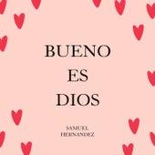 Bueno Es Dios de Samuel Hernández