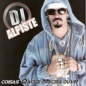 Coisas Que Você Precisa Ouvir by DJ. Alpiste