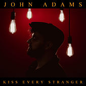 Kiss Every Stranger by John Adams
