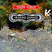 Hearing Damage by Thom Yorke