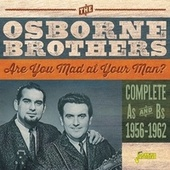 Are You Mad at Your Man? (Complete As & Bs 1956-1962) by The Osborne Brothers
