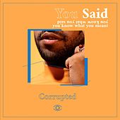 You said by Corrupted