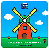 A Windmill in Old Amsterdam (I Saw a Mouse) de Nursery Rhymes ABC