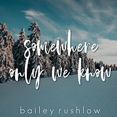 Somewhere Only We Know (Acoustic) de Bailey Rushlow