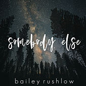 Somebody Else (Acoustic) de Bailey Rushlow