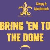 Bring 'Em To The Dome (feat. Ajondatrack) von Sleepy