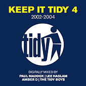Keep It Tidy 4: 2002 - 2004 von Paul Maddox, Lee Haslam, Amber D