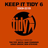 Keep It Tidy 6: 2009 - 2019 de The Tidy Boys, Sam Townend, Leigh Green