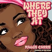 Where They At by Maggie Carrie