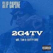 2G4TV (feat. Mr. Tan & Cutty Dre) von Slip Capone