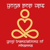 Yogi Translations of Rihanna van Yoga Pop Ups