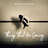 Things That Are Coming by Martin Krampl