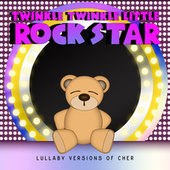 Lullaby Versions of Cher de Twinkle Twinkle Little Rock Star