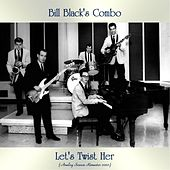 Let's Twist Her (Analog Source Remaster 2020) by Bill Black's Combo