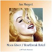 Moon River / Heartbreak Hotel (All Tracks Remastered) by Ann-Margret