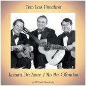 Locura De Amor / No Me Ofendas (All Tracks Remastered) by Trío Los Panchos