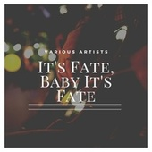 It's Fate, Baby It's Fate de Various Artists