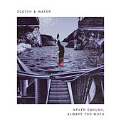 Never Enough, Always Too Much by Scotch