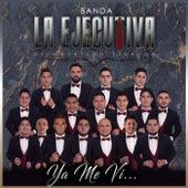 Ya Me Vi de Banda La Ejecutiva de Mazatlán Sinaloa