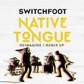 NATIVE TONGUE (REIMAGINE / REMIX) van Switchfoot