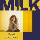 Need A Witness de M.I.L.K.