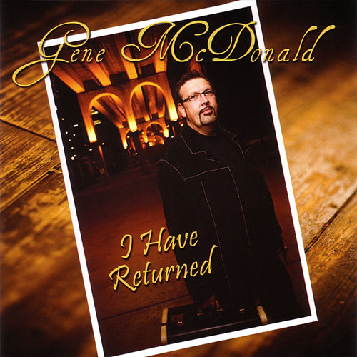 I Have Returned by Gene McDonald