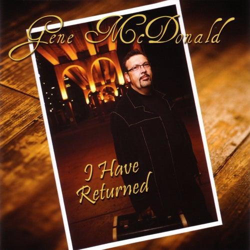 I Have Returned by Gene McDonald