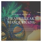 Heartbreak Masquerade by Various Artists