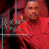 My Praise is Waiting for You by Rodney Posey