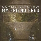 My Friend Fred by Sammy Kershaw