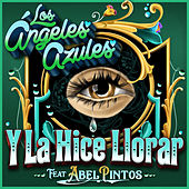 Y la Hice Llorar by Los Angeles Azules