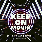 Keep on Movin' (The House Edition), Vol. 2 van Various Artists