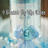 9 Blessed by the Cross by Traditional