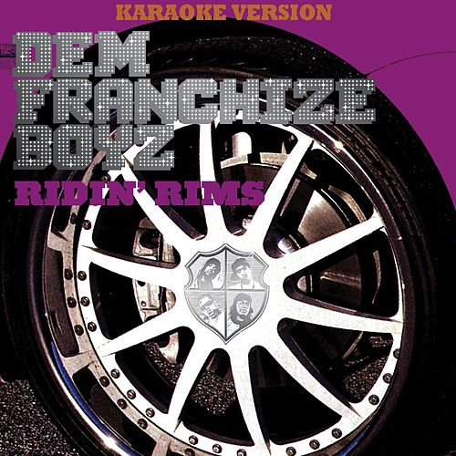 Ridin' Rims (Karaoke Version) by Dem Franchize Boyz