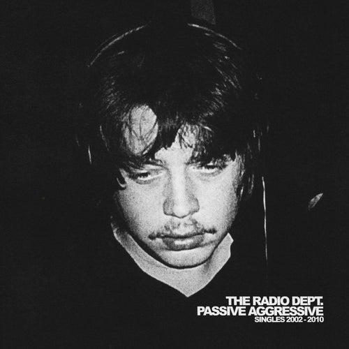 Passive Aggressive: Singles 2002-2010 by The Radio Dept.