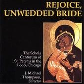 Rejoice, Unwedded Bride by The Schola Cantorum of St. Peter's in the Loop