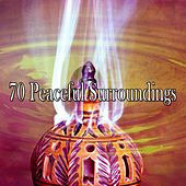 70 Peaceful Surroundings by Zen Music Garden
