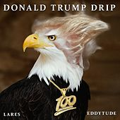 Donald Trump Drip by Lares