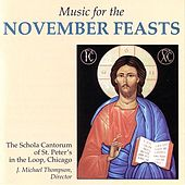 Music For The November Feasts by The Schola Cantorum of St. Peter's in the Loop