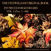 The Fitzwilliam Virginal Book: 297 Pieces for Keyboard, Vol. 1 (Nos. 1 - 60) by Claudio Colombo